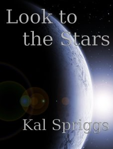 Look to the Stars, a short story by Kal Spriggs