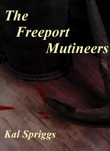 The Freeport Mutineers, by Kal Spriggs