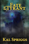 Fate of the Tyrant by Kal Spriggs